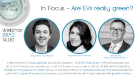 Are EVs really as green as you think? Find out by catching up on our 'In Focus' Webinar…